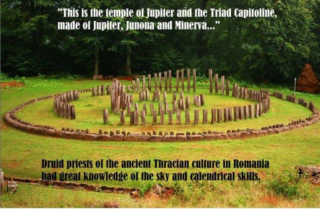 Ez Jupiter és a Triad Capitoline (Hármas Capitólium) temploma: Jupiteré, Junoé és Minerváé… A romániai ókori trák kultúra druida papjai hatalmas tudással rendelkeztek az égbolttal kapcsolatban és jól értettek az naptárhoz is.