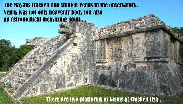 A maják obszervatóriumban követték nyomon és tanulmányozták a Vénuszt. A Vénusz nem csupán egy égitest volt, hanem egy csillagászati mérőpont is… Chichén Itzában két Vénusz platform található…